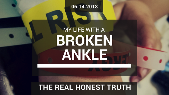 My Life With A Broken Ankle: The Real Honest Truth