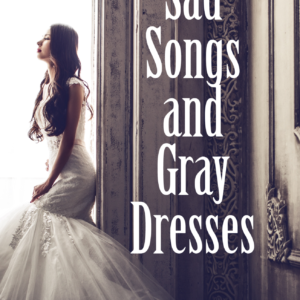Sad Songs and Gray Dresses by Ruth Mini
